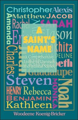 A Saint's Name: A Comprehensive Listing of Christian and Biblical Names