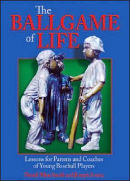 The Ballgame of Life: Lessons for Parents and Coaches of Young Baseball Players