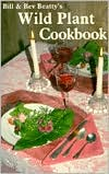 Bill and Bev Beatty's Wild Plant Cookbook