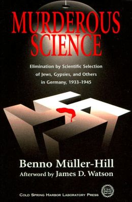 Murderous Science: Elimination by Scientific Selection of Jews, Gypsies, and Others in Germany, 1933-1945