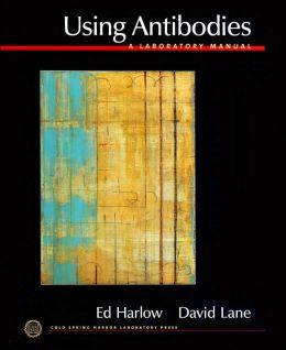 Using Antibodies: A Laboratory Manual