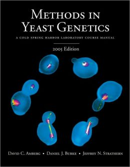 Methods in Yeast Genetics: A Cold Spring Harbor Laboratory Course Manual, 2005 Edition