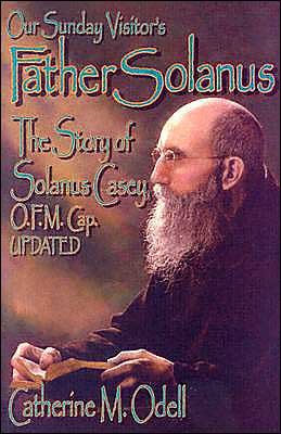 Father Solanus: The Story of Solanus Casey, O. F. M. Cap