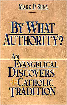 By What Authority? an Evangelical Discovers Catholic Tradition