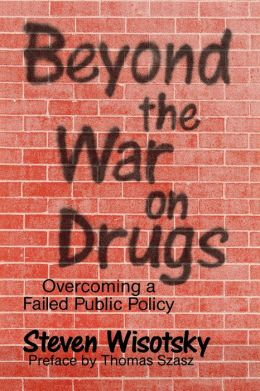 Beyond the War on Drugs: Overcoming a Failed Public Policy