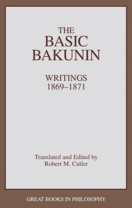 The Basic Bakunin: Writings, 1869-1871 (Great Books in Philosophy)
