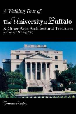 A Walking Tour of the University at Buffalo: And Other Area Architectural Treasures, Including a Driving Tour