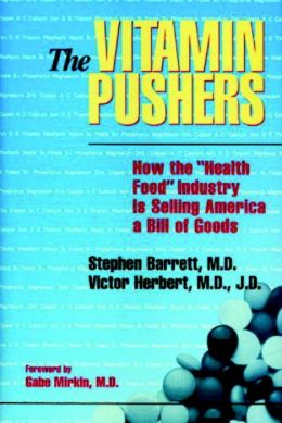 The Vitamin Pushers: How the Health Food Industry Is Selling America a Bill of Goods