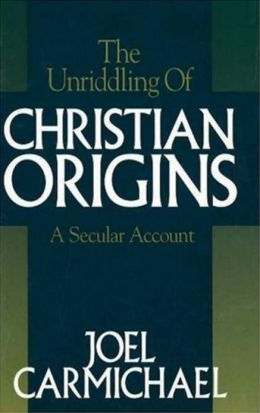 The Unriddling of Christian Origins: A Secular Account