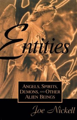 Entities: Angels, Spirits, Demons and Other Alien Beings