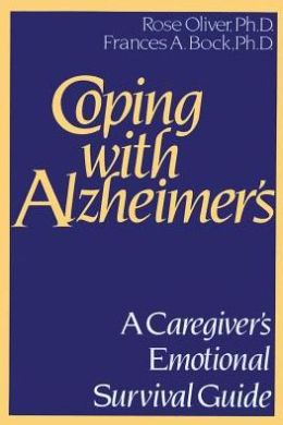 Coping with Alzheimer's: A Caregiver's Emotional Survival Guide