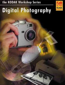 Digital Photography: The Kodak Workshop Series