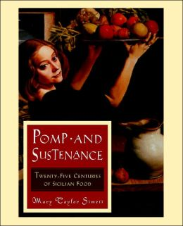 Pomp And Sustenance: Twenty Five Centuries Of Sicilian Food