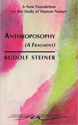 Anthroposophy (A Fragment)