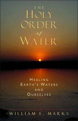 Holy Order of Water: Healing Earth's Waters and Ourselves