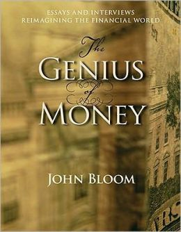 The Genius of Money: Essays and Interviews Reimagining the Financial World