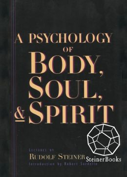 A Psychology of Body, Soul & Spirit: Anthroposophy, Psychosophy, Pneumatosophy