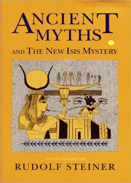 Ancient Myths and the New Isis Mystery: 8 lectures, Dornach, 1918, 1920 (CW 180 And 202)