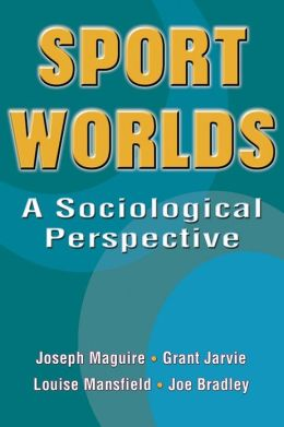 Sport Worlds: A Sociological Perspective