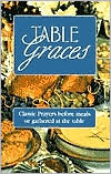Table Graces: Classic Prayers Before Meals or Gathered at the Table