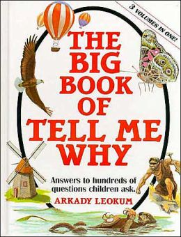 The Big Book of Tell Me Why: Answers to Hundreds of Questions Children Ask