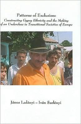 Patterns of Exclusion: Constructing Gypsy Ethnicity and the Making of an Underclass in Transitional Societies of Europe