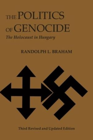 The Politics of Genocide: The Holocaust in Hungary