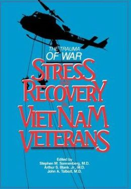 The Trauma of War: Stress and Recovery in Vietnam Veterans