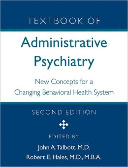 Textbook of Administrative Psychiatry: New Concepts for a Changing Behavioral Health System