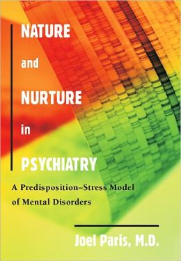 Nature and Nurture in Psychiatry: A Predisposition-Stress Model of Mental Disorders