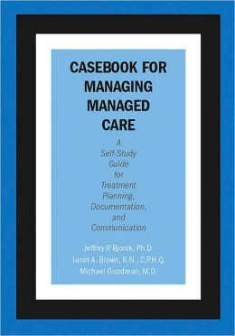 Casebook for Managing Managed Care: A Self-Study Guide for Treatment Planning, Documentation, and Communication