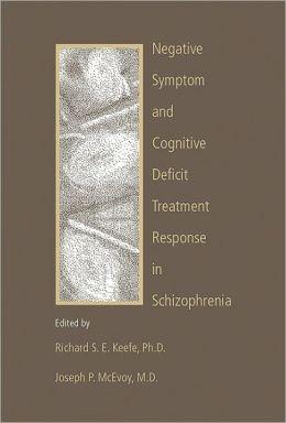 Negative Symptom and Cognitive Deficit Treatment Response in Schizophrenia