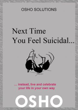 Next Time You Feel Suicidal...: instead, live and celebrate your life in your own way
