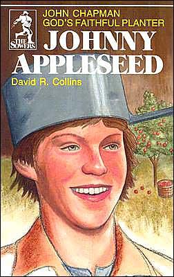 Johnny Appleseed: John Chapman - God's Faithful Planter