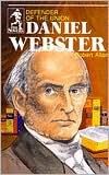 Daniel Webster (Sower Series): Defender of the Union