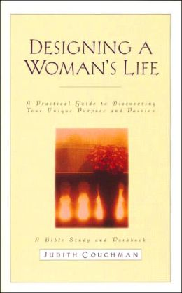 Designing A Woman's Life: A Bible Study And Workbook