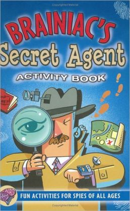 Brainiac's Secret Agent: Fun Activities for Spies of All Ages