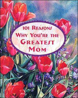 101 Reasons why You're the Greatest Mom