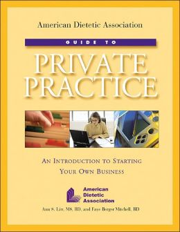 American Dietetic Assoc Guide to Private Practice: An Introduction to Starting Your Own Business