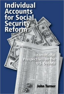 Individual Accounts for Social Security Reform: International Perspectives on the U. S. Debate