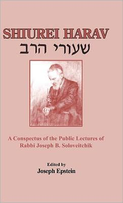 Shiurei HaRav (Shiure Ha-Rav): A Conspectus of the Public Lectures of Rabbi Joseph B. Soloveitchik