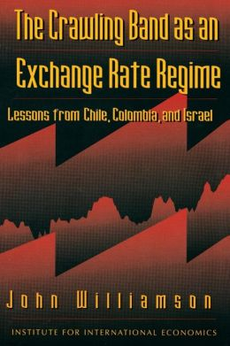 The Crawling Band as an Exchange Rate Regime: Lessons from Chile, Colombia, and Israel