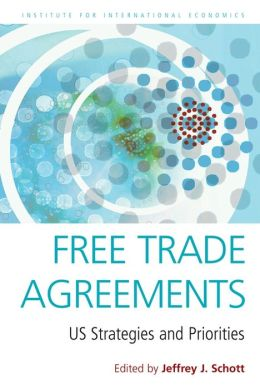 Free Trade Agreements :US Strategies and Priorities