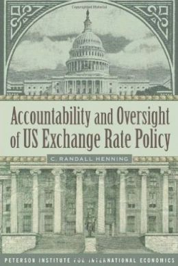 Accountability and Oversight of U. S. Exchange Rate Policy