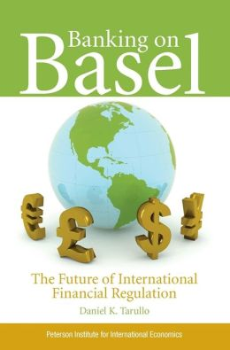Banking on Basel: The Future of International Financial Regulation