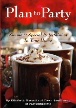 Plan to Party: Simple and Special Entertaining in Your Home