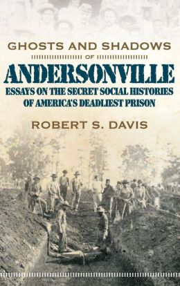 Ghosts and Shadows of Andersonville: Essays in American Civil War Social History