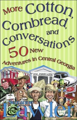 More Cotton, Cornbread, and Conversations: 50 New Adventures in Central Georgia