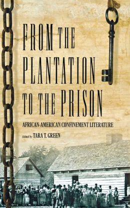 From the Plantation to the Prison: African American Confinement Literature