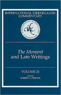 The Moment and Late Writings: International Kierkegaard Commentary Volume 23